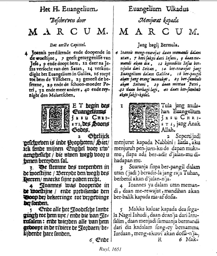 1628-1638 The Malay translation of the Gospels of Mark and Matthew was published by Albert Cornelius Ruyl, a Dutch East India Company (EIC) trader, in a bilingual format based on the current Dutch text. Ruyl's first translation used the Jawi script but later translations were in Roman script.